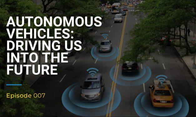 007: Autonomous Vehicles, Driving Us Into the Future