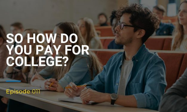 011: So How Do You Pay For College?