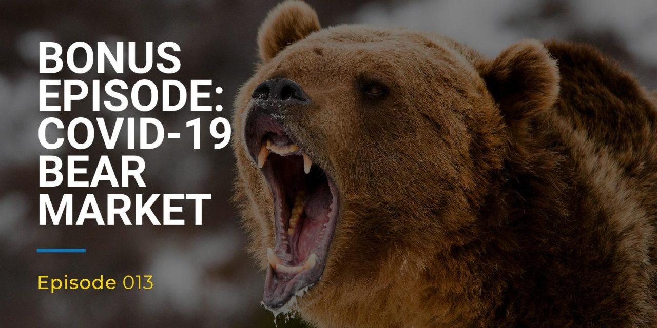013: BONUS EPISODE – COVID-19 Bear Market