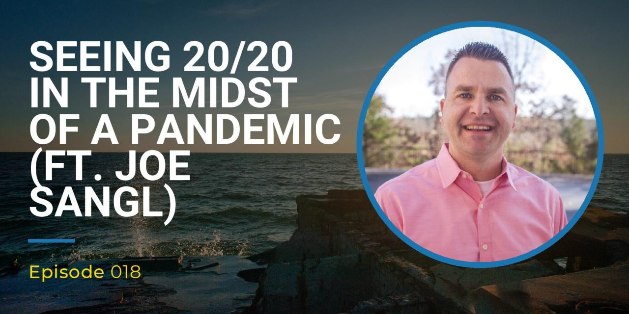 018: Seeing 20/20 In The Midst Of A Pandemic (ft. Joe Sangl)