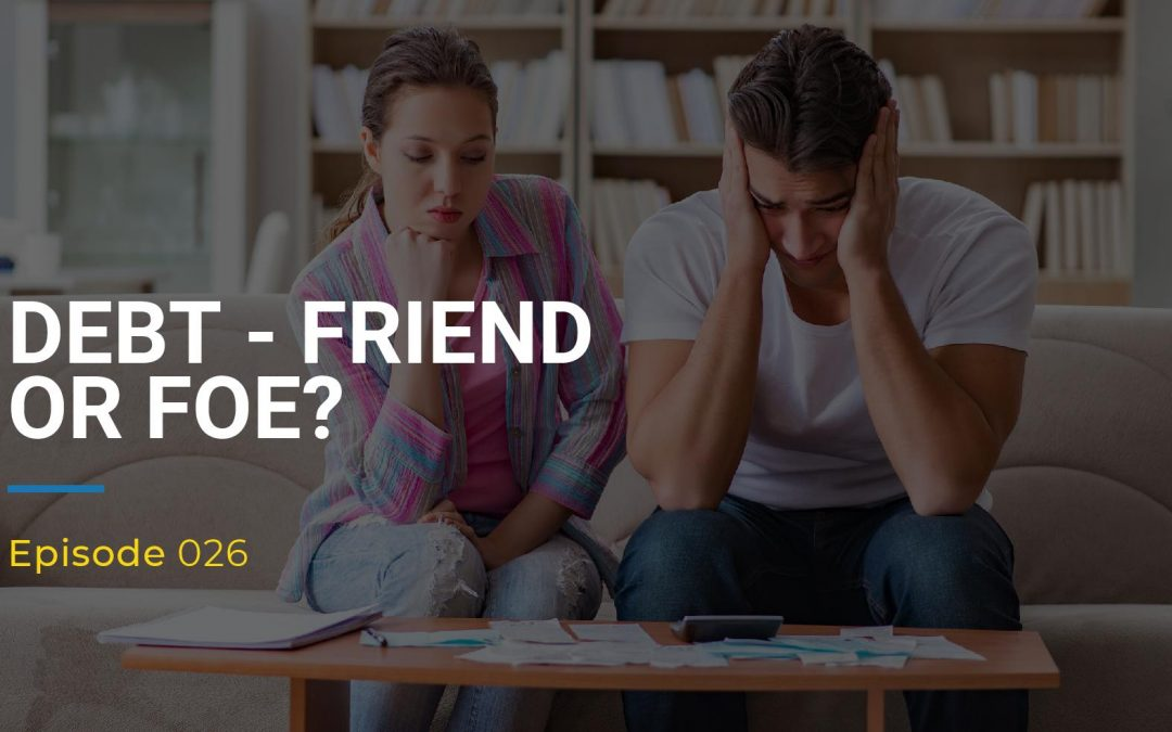 026: Debt – Friend or Foe?