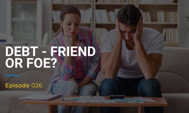 026: Debt – Friend or Foe?
