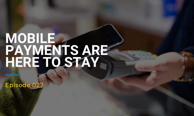 027: Mobile Payments Are Here To Stay