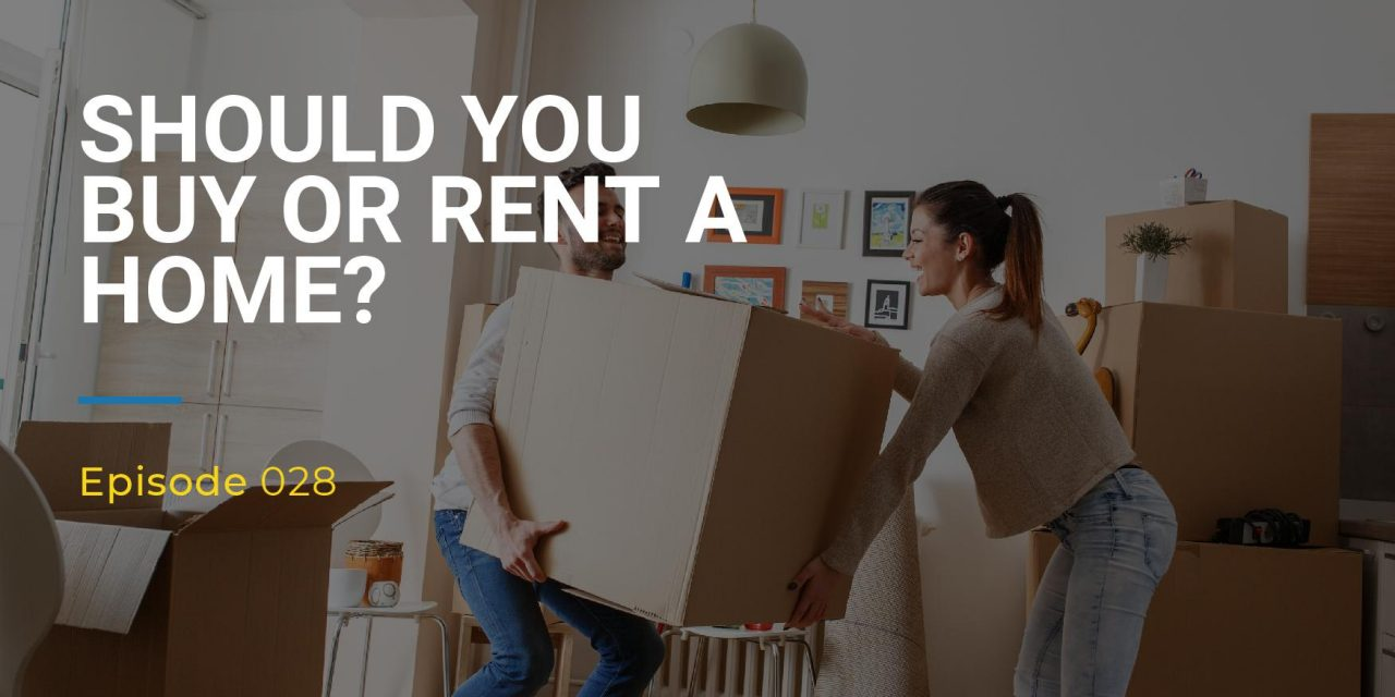 028: Should You Buy Or Rent A Home?