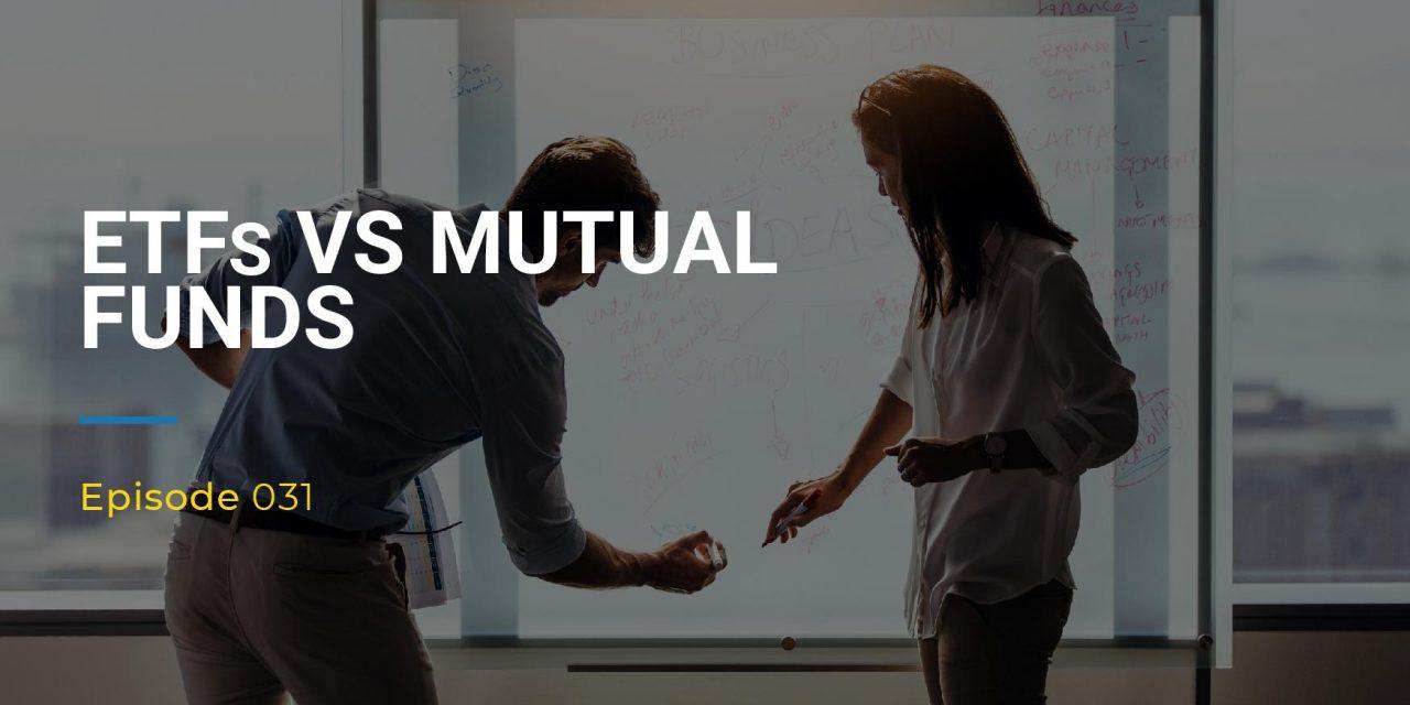 031: ETFs vs Mutual Funds