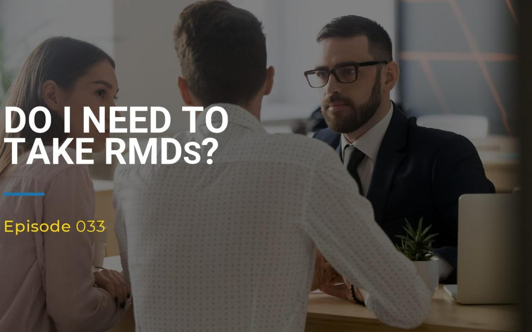033: Do I Need To Take RMDs?