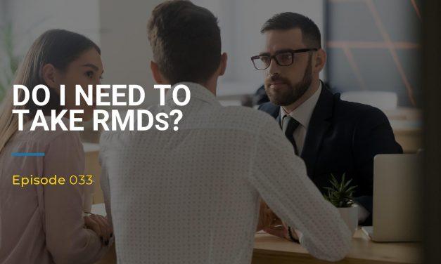 033: Do I Need To Take RMDs?