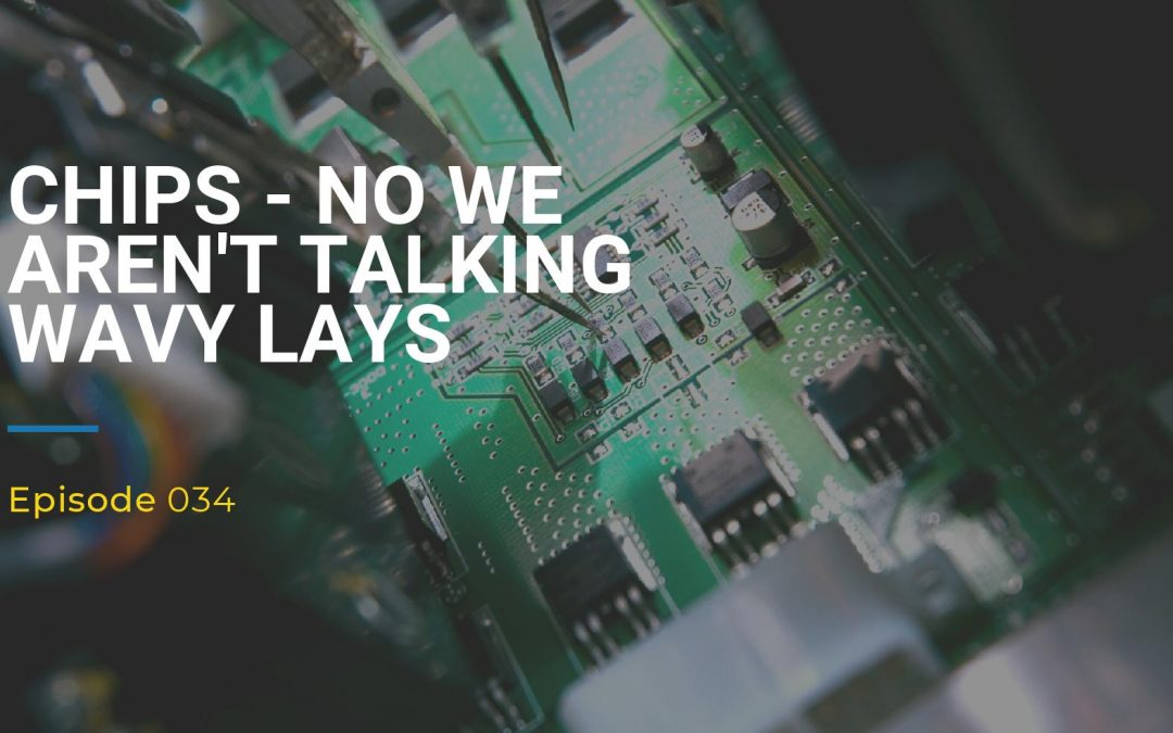 034: Chips – No We Aren't Talking Wavy Lays