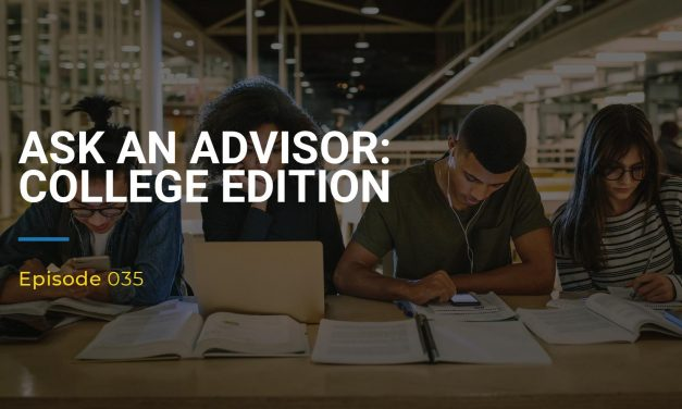 035: Ask An Advisor: College Edition