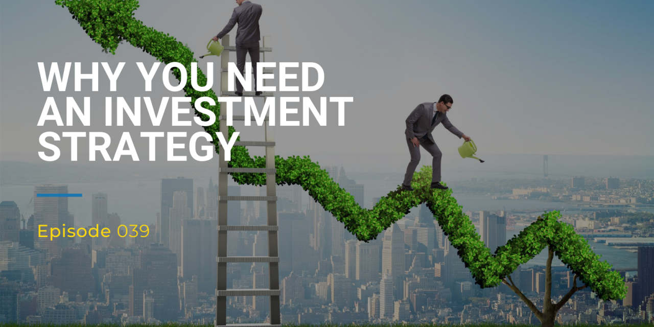 039: Why You Need An Investment Strategy