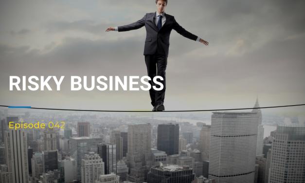 042: Risky Business
