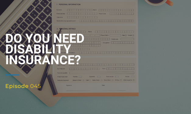 045: Do You Need Disability Insurance?