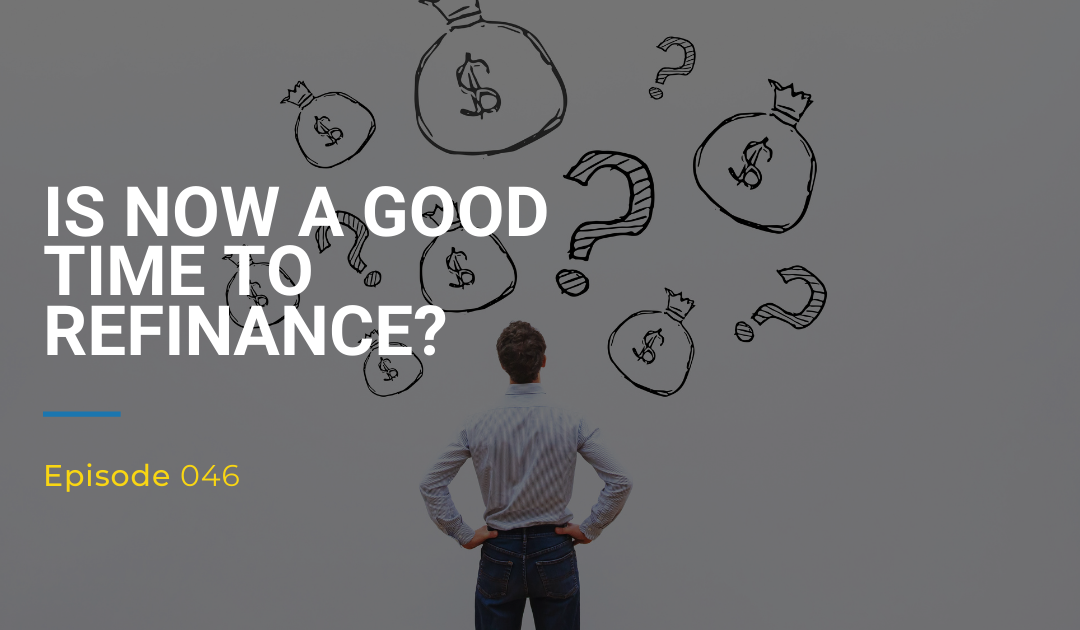 046: Is Now A Good Time To Refinance?