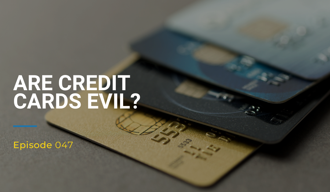 047: Are Credit Cards Evil?