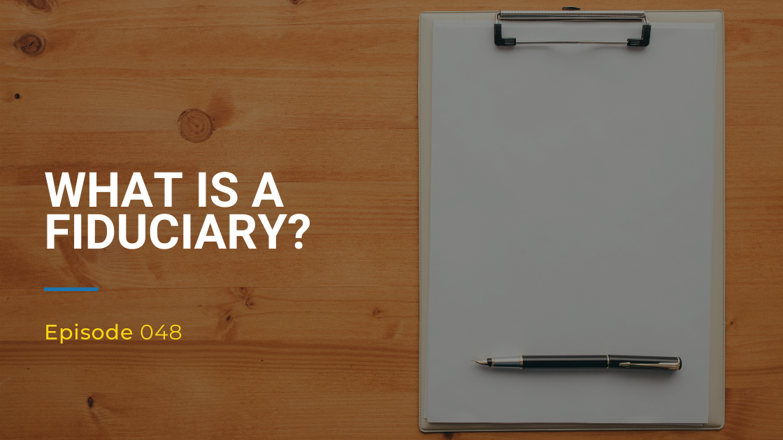 048: What Is A Fiduciary?