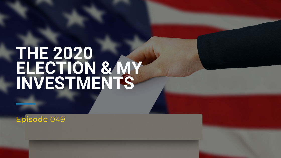 049: The 2020 Election & My Investments