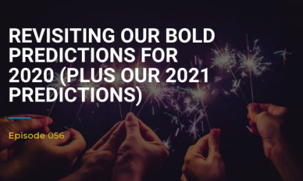 056: Revisiting Our Bold Predictions for 2020 (Plus Our 2021 Predictions)