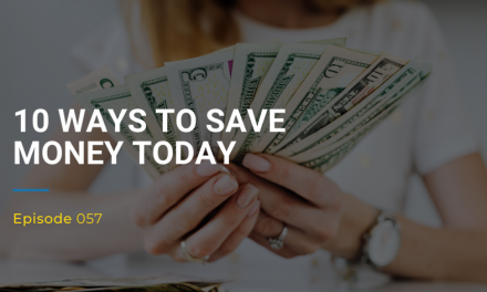 057: 10 Ways To Save Money Today