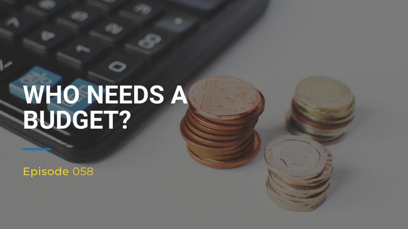 058: Who Needs a Budget?