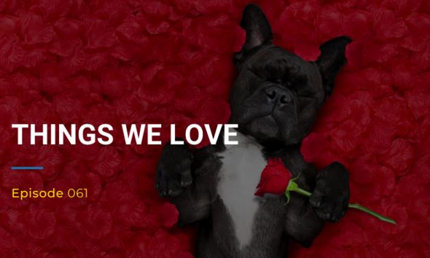 061: Things We Love