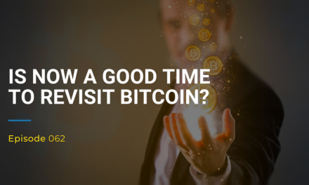 062: Is Now A Good Time To Revisit Bitcoin?
