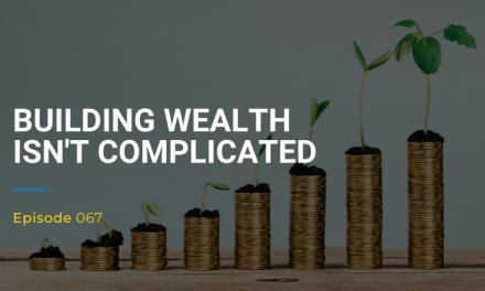 067: Building Wealth Isn't Complicated