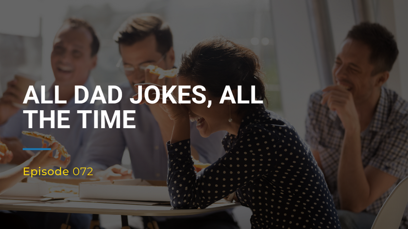 072: All Dad Jokes, All The Time