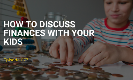 077: How To Discuss Finances With Your Kids