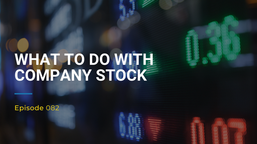 082: What To Do With Company Stock