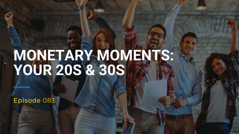 083: Monetary Moments – Your 20s and 30s