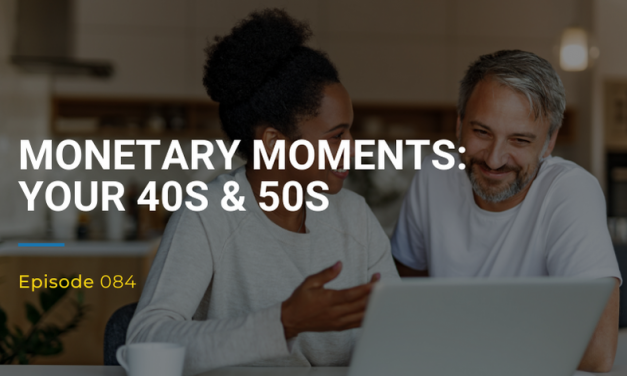 084: Monetary Moments – Your 40s and 50s