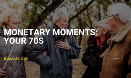 086: Monetary Moments – Your 70s
