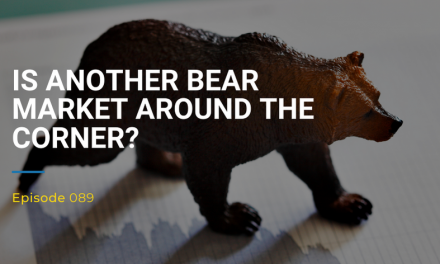 089: Is Another Bear Market Around the Corner?