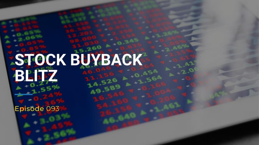 093: Stock Buyback Blitz