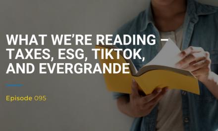 095: What We're Reading – Taxes, ESG, TikTok, and Evergrande