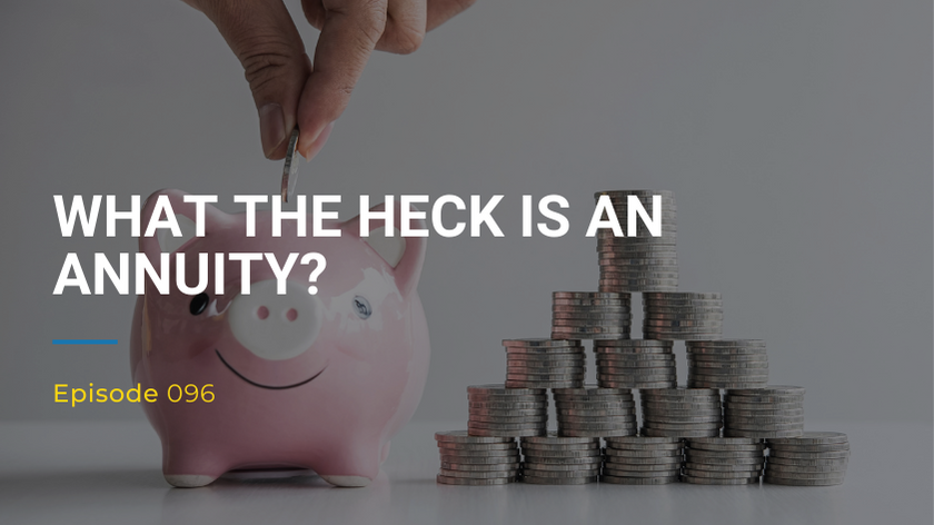 096: What The Heck Is An Annuity?