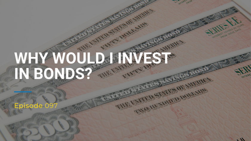 097: Why Would I Invest In Bonds?